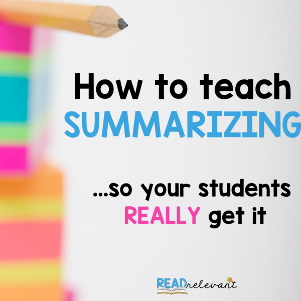 How to Teach Summarizing So Students REALLY Get It