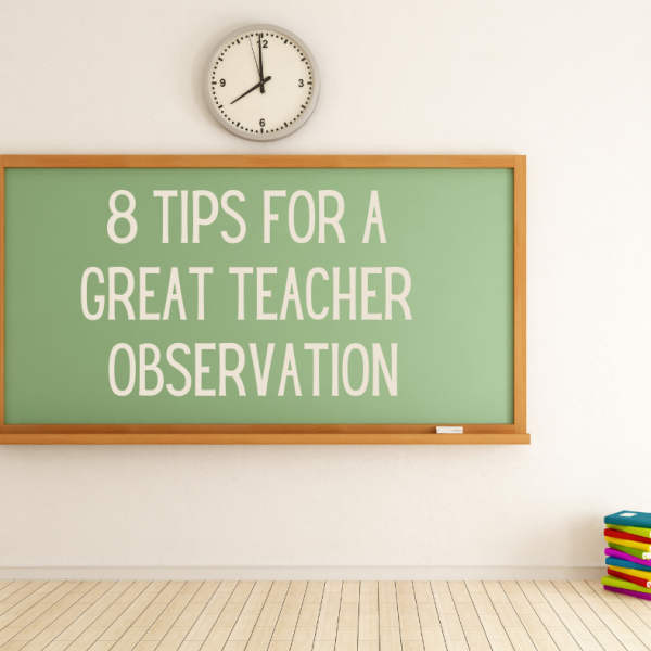 8 Tips for a Great Teacher Observation